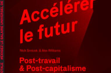 Accélérer le futur. Post-capitalisme et post-travail (Nick Srnicek, Alex Williams), Cité du design/ it (Victoria Calligaro)