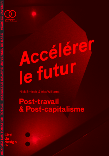 Accélérer le futur. Post-capitalisme et post-travail (Nick Srnicek, Alex Williams), Cité du design/ it (Victoria Calligaro)